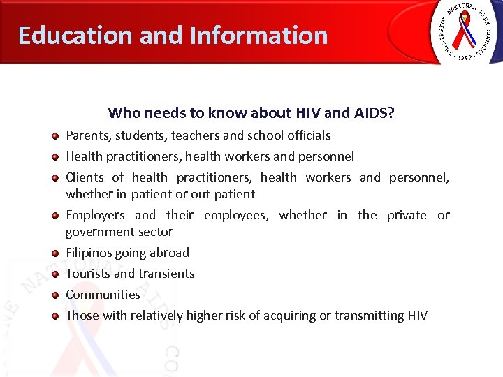 Education and Information Who needs to know about HIV and AIDS? Parents, students, teachers