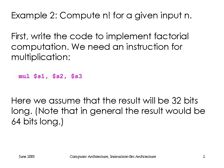 Example 2: Compute n! for a given input n. First, write the code to