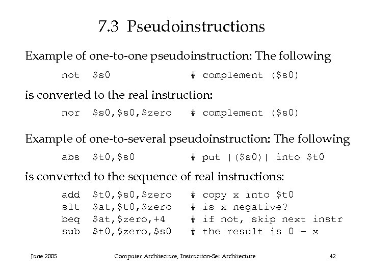 7. 3 Pseudoinstructions Example of one-to-one pseudoinstruction: The following not $s 0 # complement