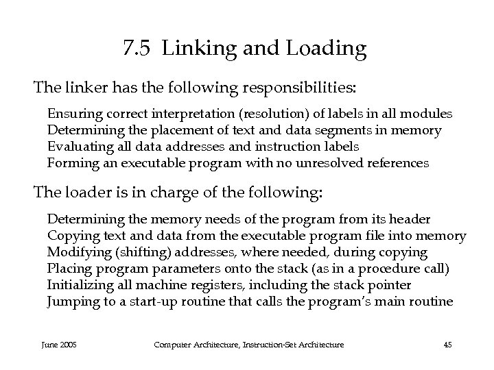 7. 5 Linking and Loading The linker has the following responsibilities: Ensuring correct interpretation