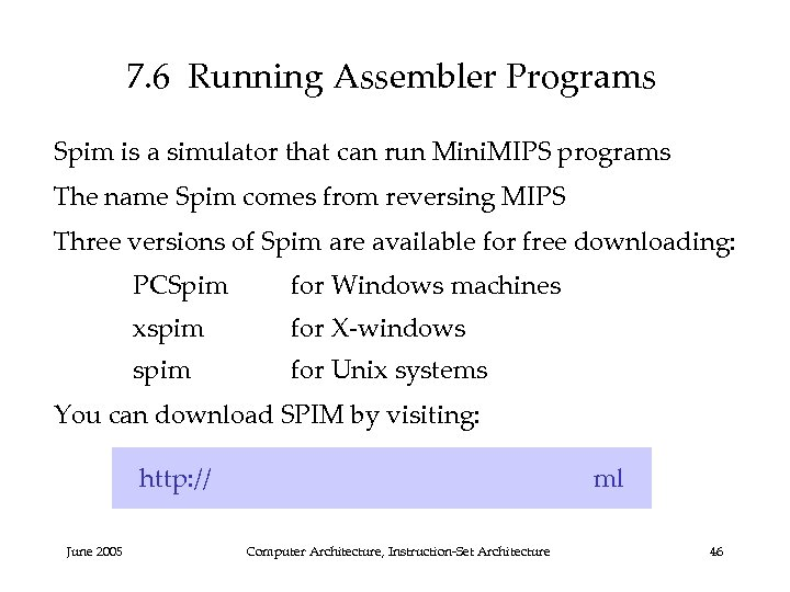 7. 6 Running Assembler Programs Spim is a simulator that can run Mini. MIPS
