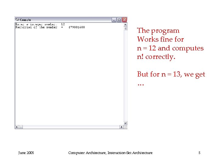 The program Works fine for n = 12 and computes n! correctly. But for