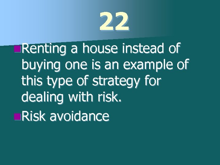 22 n. Renting a house instead of buying one is an example of this