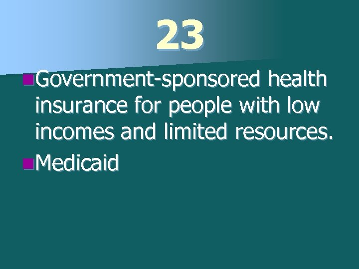 23 n. Government-sponsored health insurance for people with low incomes and limited resources. n.