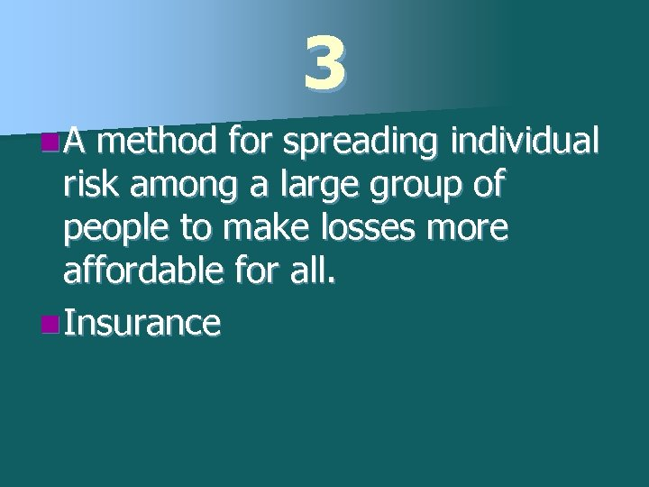 3 n. A method for spreading individual risk among a large group of people