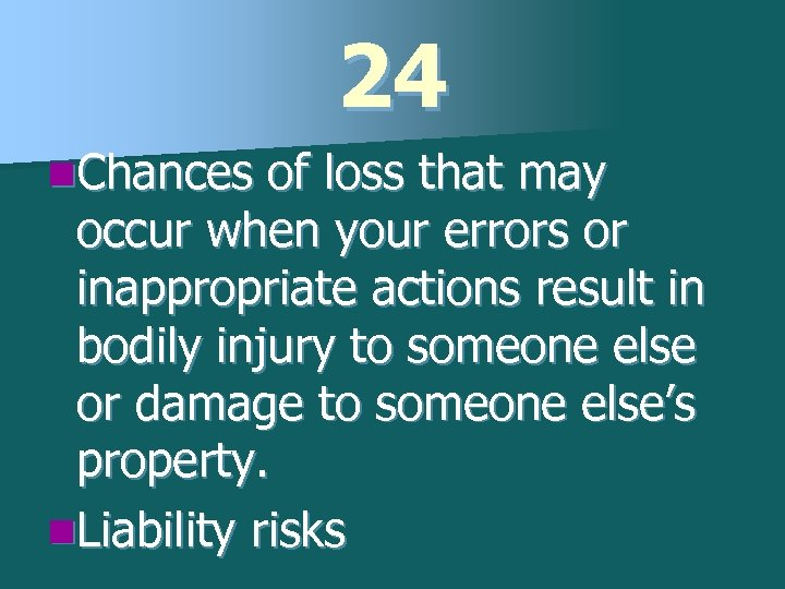 24 n. Chances of loss that may occur when your errors or inappropriate actions