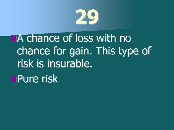 29 n. A chance of loss with no chance for gain. This type of