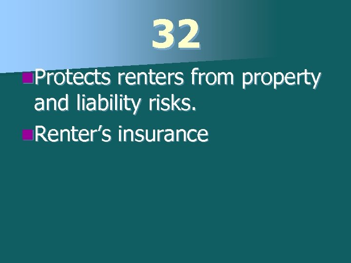 32 n. Protects renters from property and liability risks. n. Renter's insurance