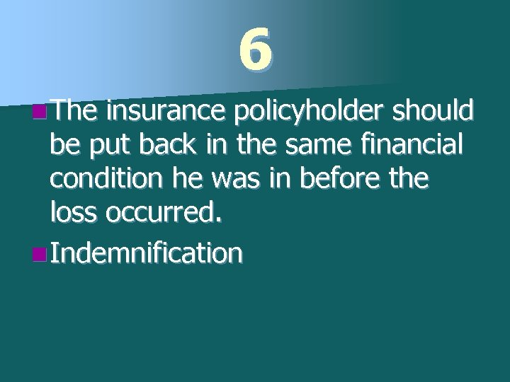 6 n The insurance policyholder should be put back in the same financial condition