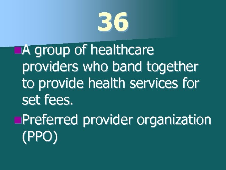 36 n. A group of healthcare providers who band together to provide health services