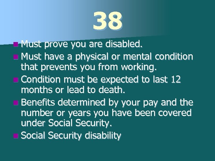 38 n Must prove you are disabled. n Must have a physical or mental