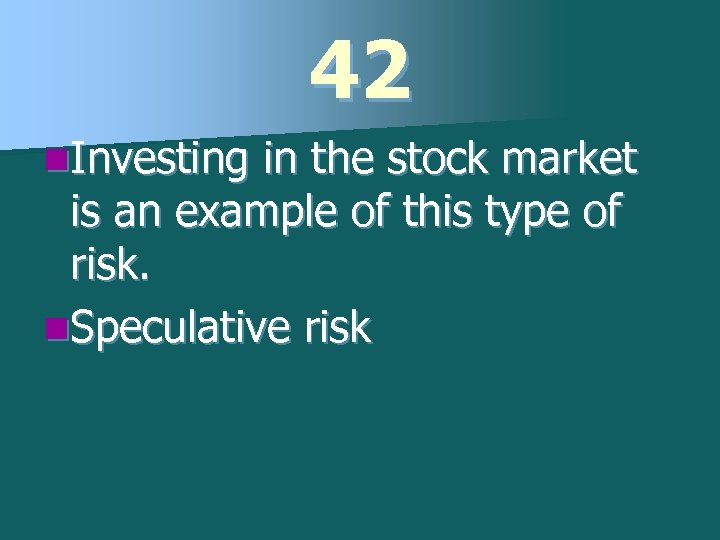 42 n. Investing in the stock market is an example of this type of