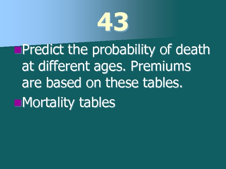 43 n. Predict the probability of death at different ages. Premiums are based on