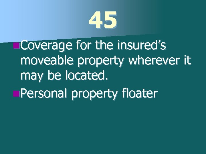 45 n. Coverage for the insured's moveable property wherever it may be located. n.