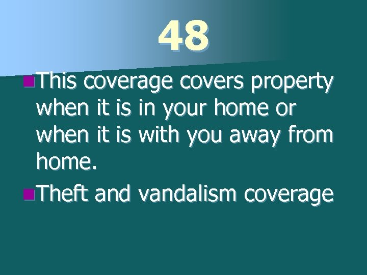 48 n. This coverage covers property when it is in your home or when