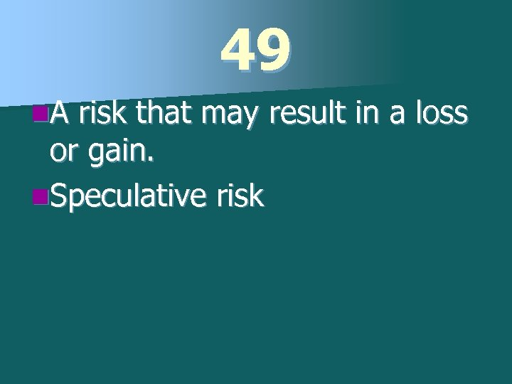 49 n. A risk that may result in a loss or gain. n. Speculative