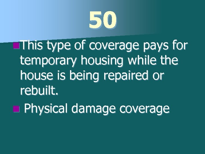 50 n. This type of coverage pays for temporary housing while the house is