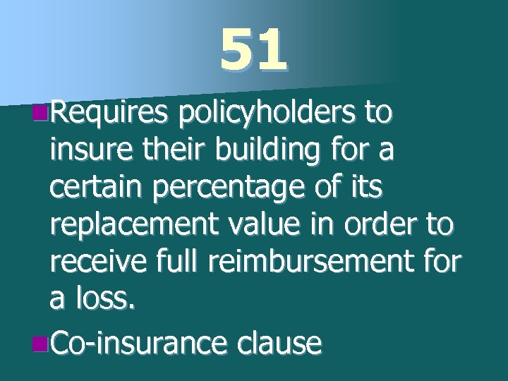 51 n. Requires policyholders to insure their building for a certain percentage of its