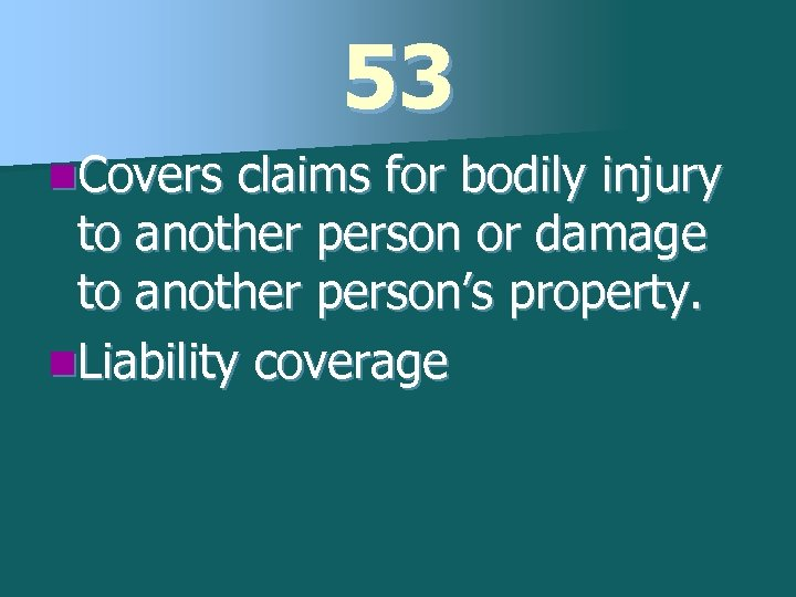 53 n. Covers claims for bodily injury to another person or damage to another