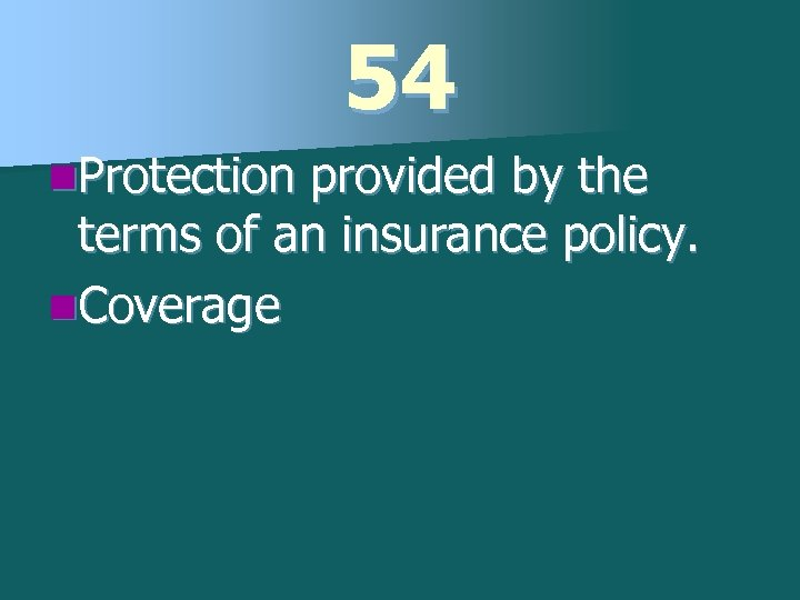 54 n. Protection provided by the terms of an insurance policy. n. Coverage