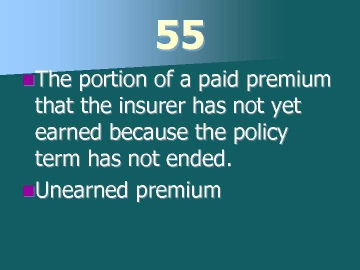 55 n. The portion of a paid premium that the insurer has not yet