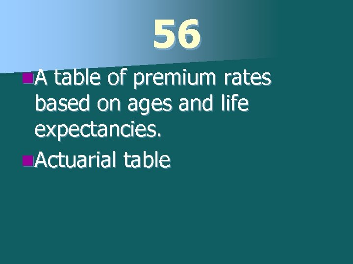 56 n. A table of premium rates based on ages and life expectancies. n.