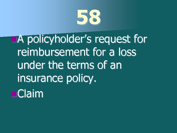 58 n. A policyholder's request for reimbursement for a loss under the terms of