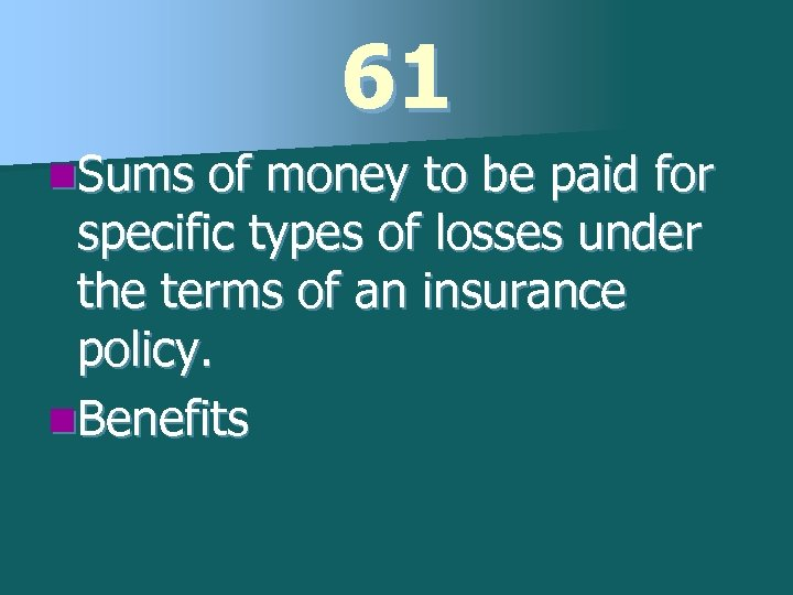 61 n. Sums of money to be paid for specific types of losses under