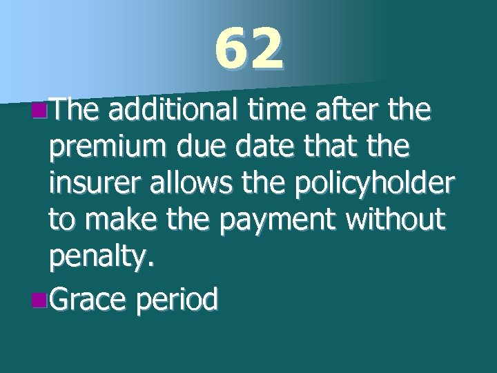 62 n. The additional time after the premium due date that the insurer allows