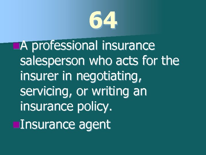 64 n. A professional insurance salesperson who acts for the insurer in negotiating, servicing,