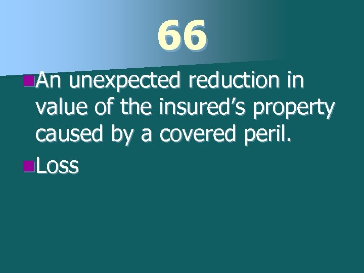66 n. An unexpected reduction in value of the insured's property caused by a