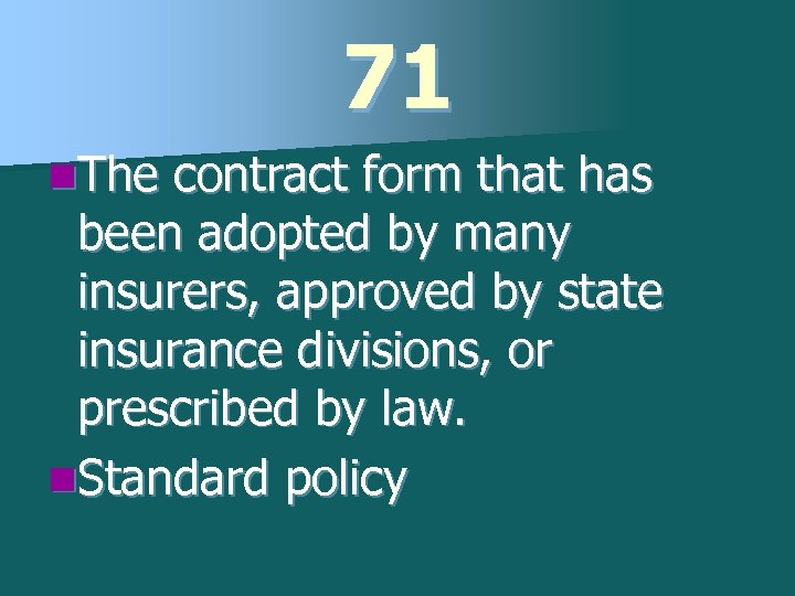 71 n. The contract form that has been adopted by many insurers, approved by