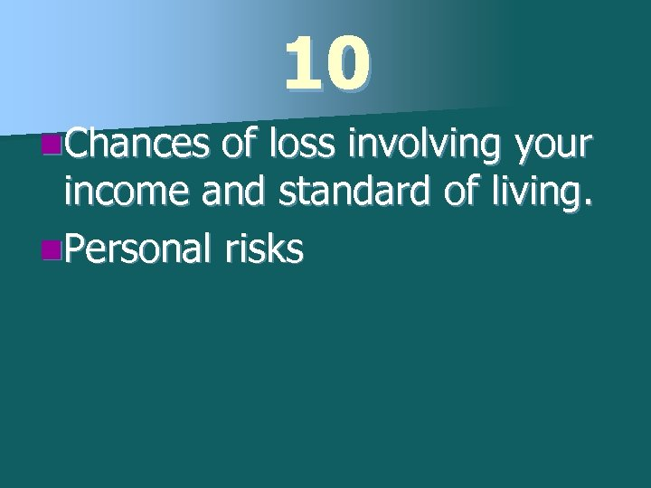 10 n. Chances of loss involving your income and standard of living. n. Personal