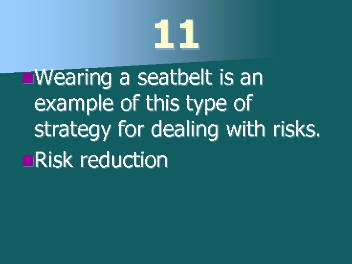 11 n. Wearing a seatbelt is an example of this type of strategy for