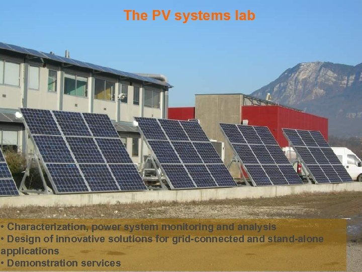 The PV systems lab • Characterization, power system monitoring and analysis • Design of