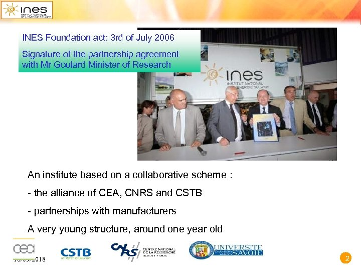 INES Foundation act: 3 rd of July 2006 Signature of the partnership agreement with