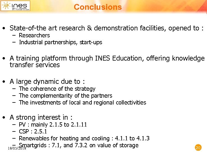 Conclusions • State-of-the art research & demonstration facilities, opened to : – Researchers –