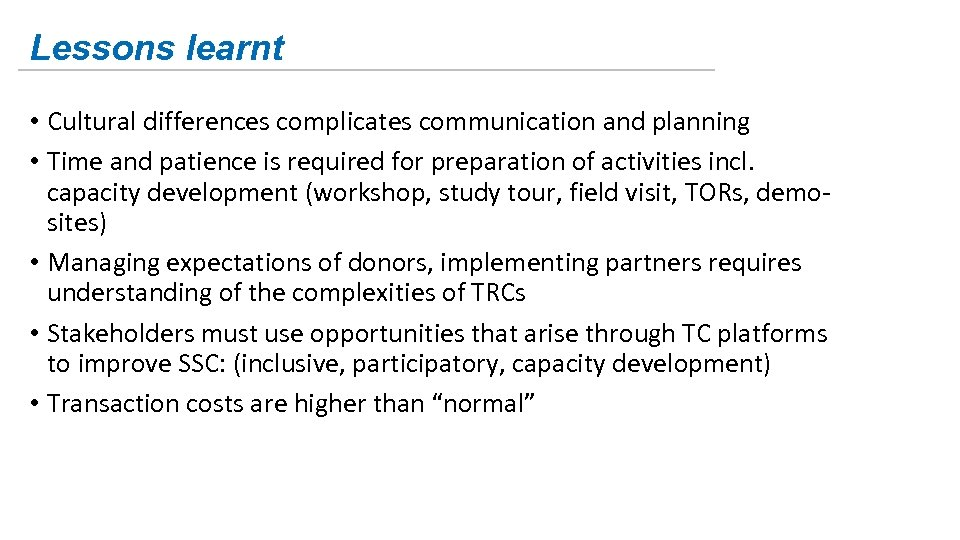 Lessons learnt • Cultural differences complicates communication and planning • Time and patience is