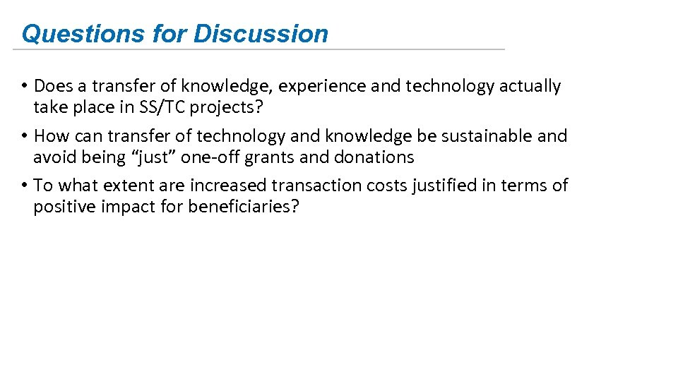 Questions for Discussion • Does a transfer of knowledge, experience and technology actually take