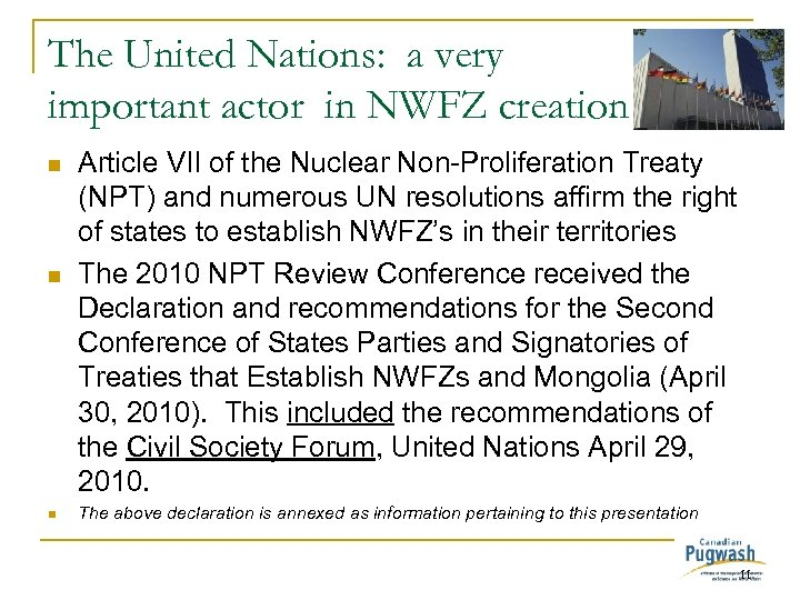The United Nations: a very important actor in NWFZ creation n Article VII of