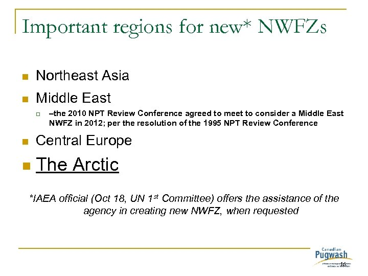Important regions for new* NWFZs n Northeast Asia n Middle East q –the 2010