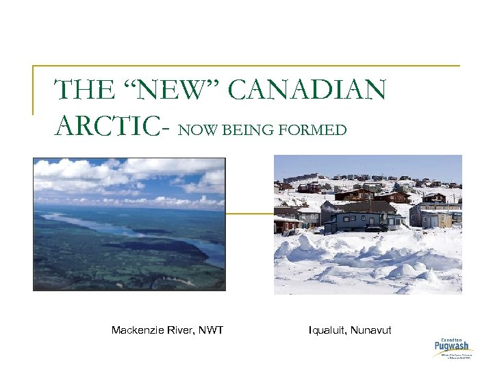 "THE ""NEW"" CANADIAN ARCTIC- NOW BEING FORMED Mackenzie River, NWT Iqualuit, Nunavut"