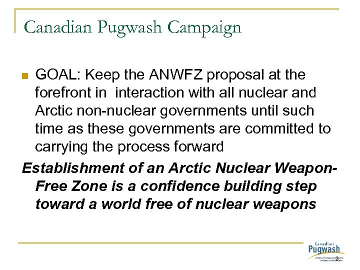 Canadian Pugwash Campaign GOAL: Keep the ANWFZ proposal at the forefront in interaction with