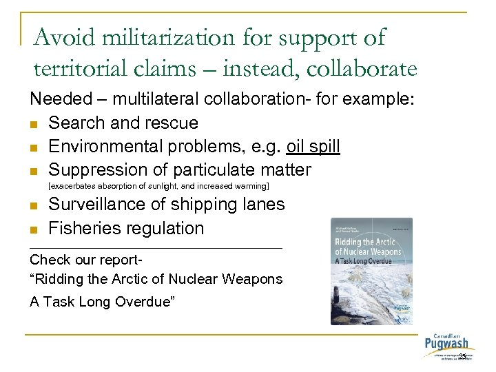 Avoid militarization for support of territorial claims – instead, collaborate Needed – multilateral collaboration-