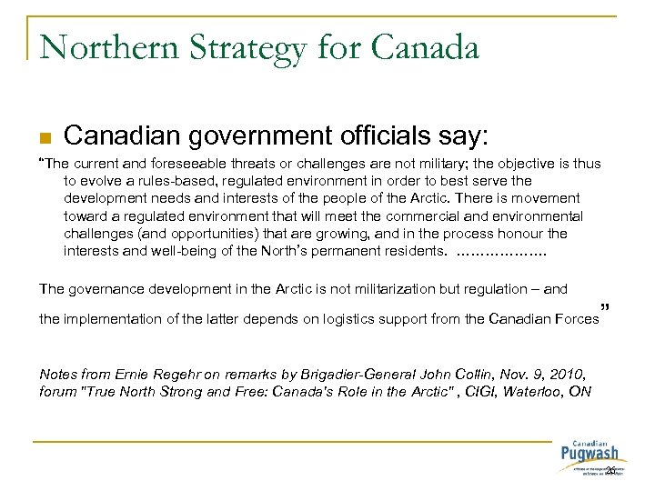 "Northern Strategy for Canada n Canadian government officials say: ""The current and foreseeable threats"