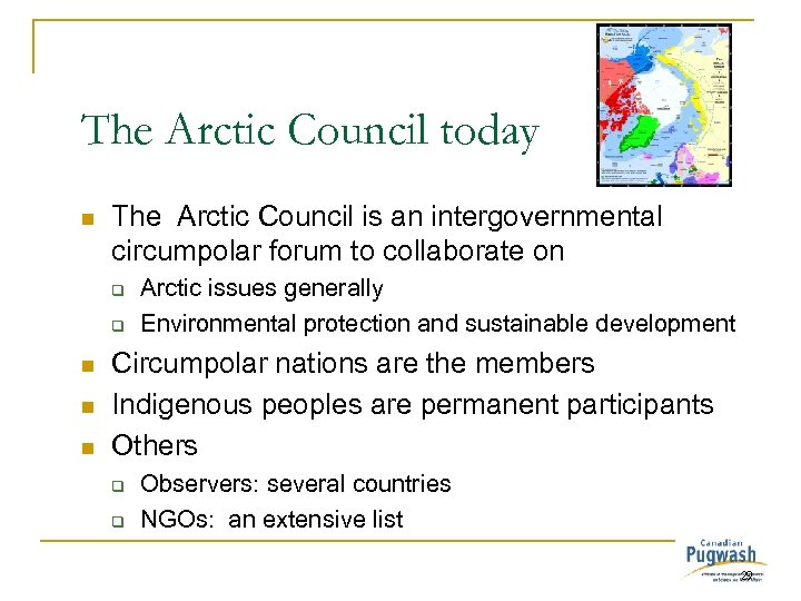 The Arctic Council today n The Arctic Council is an intergovernmental circumpolar forum to