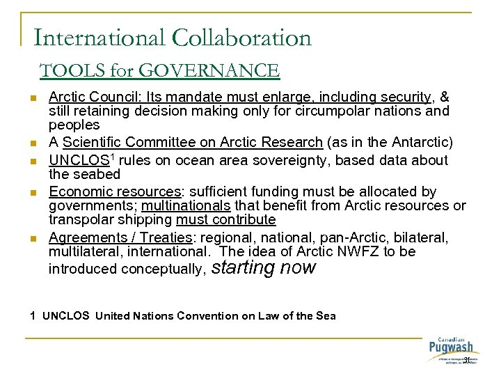 International Collaboration TOOLS for GOVERNANCE n n n Arctic Council: Its mandate must enlarge,