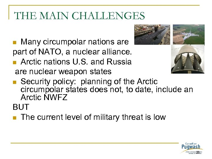 THE MAIN CHALLENGES Many circumpolar nations are part of NATO, a nuclear alliance. n