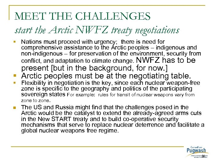 MEET THE CHALLENGES start the Arctic NWFZ treaty negotiations § Nations must proceed with