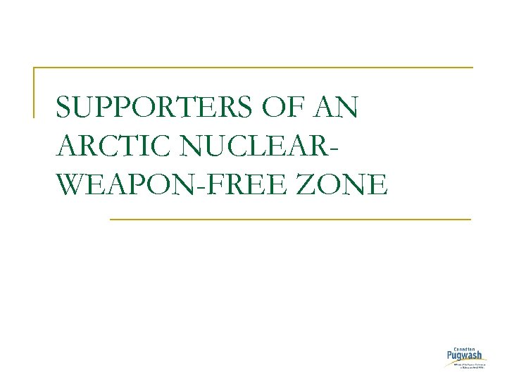 SUPPORTERS OF AN ARCTIC NUCLEARWEAPON-FREE ZONE